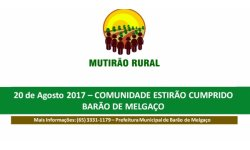 O Mutirão Rural atenderá a Comunidade do Estirão Comprido, em Barão de Melgaço no dia 20 de Agosto de 2017